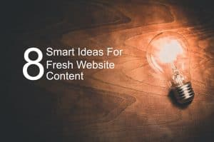 8 Smart Ideas For Fresh Website Content