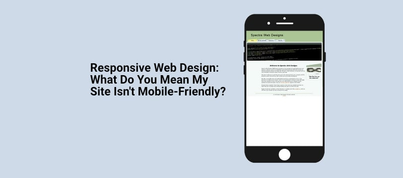 Responsive Web Design: What Do You Mean My Site Isn't Mobile-Friendly?