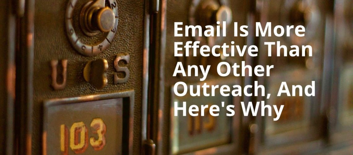 Email Is More Effective Than Any Other Outreach, And Here's Why